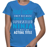Head Teacher Only Because Full Time Superskilled Ninja Is Not An Actual Title T-Shirt
