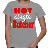 Hot Single Butcher T-Shirt