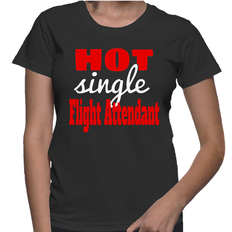 Hot Single Flight Attendant T-Shirt