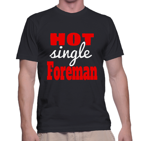 Hot Single Foreman T-Shirt