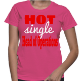 Hot Single Head Of Operations T-Shirt