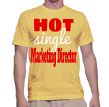 Hot Single Marketing Director T-Shirt