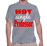 Hot Single Professor T-Shirt
