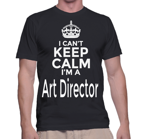 I Can't Keep Calm I'm A Art Director T-Shirt