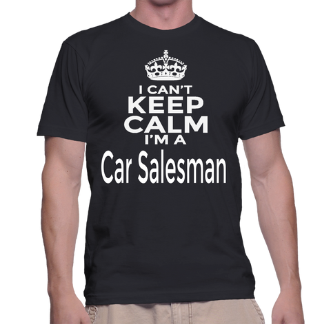 I Can't Keep Calm I'm A Car Salesman T-Shirt