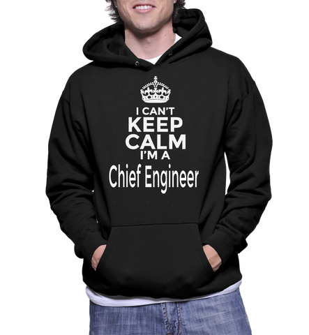 I Can't Keep Calm I'm A Chief Engineer Hoodie
