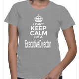 I Can't Keep Calm I'm A Executive Director T-Shirt