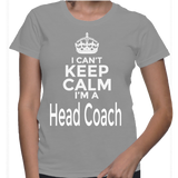 I Can't Keep Calm I'm A Head Coach T-Shirt
