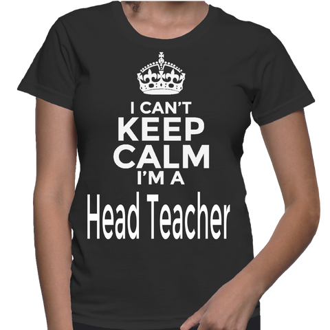 I Can't Keep Calm I'm A Head Teacher T-Shirt