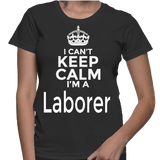 I Can't Keep Calm I'm A Laborer T-Shirt