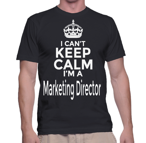 I Can't Keep Calm I'm A Marketing Director T-Shirt