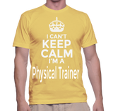 I Can't Keep Calm I'm A Physical Trainer T-Shirt