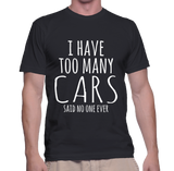 I Have Too Many Cars Said No One Ever T-Shirt