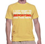 I Just Want To Drink Coffee Reporting And Take Naps T-Shirt