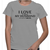 I Love It When My Husband Lets Me Go Directing T-Shirt