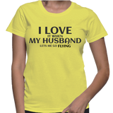 I Love It When My Husband Lets Me Go Flying T-Shirt
