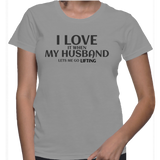 I Love It When My Husband Lets Me Go Lifting T-Shirt