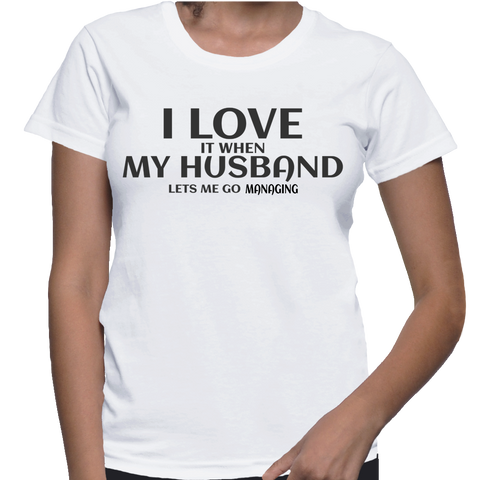 I Love It When My Husband Lets Me Go Managing T-Shirt