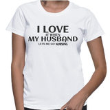 I Love It When My Husband Lets Me Go Nursing T-Shirt