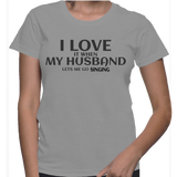 I Love It When My Husband Lets Me Go Singing T-Shirt