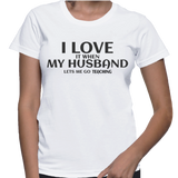 I Love It When My Husband Lets Me Go Teaching T-Shirt