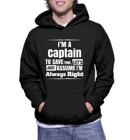 I'm A Captain To Save Time, Let's Just Assume I'm Always Right Hoodie