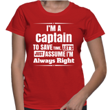 I'm A Captain To Save Time, Let's Just Assume I'm Always Right T-Shirt