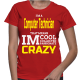 I'm A Computer Technician That Means IM Cool Collected Passionate Crazy T-Shirt