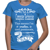I'm A Computer Technician That Means I'm Creative, Cool, Passionate & A Little Bit Crazy T-Shirt