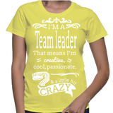 I'm A Team Leader That Means I'm Creative, Cool, Passionate & A Little Bit Crazy T-Shirt