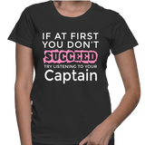 If At First You Don't Succeed Try Listening To Your Captain T-Shirt