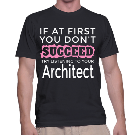 If At First You Don't Succeed Try Listening To Your Architect T-Shirt