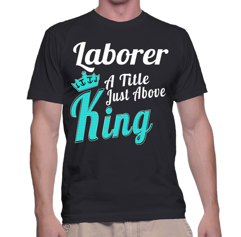 Laborer A Title Just Above King T-Shirt