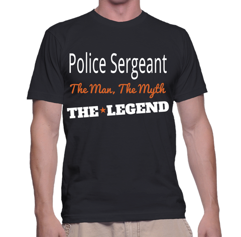 Police Sergeant The Man, The Myth, The Legend T-Shirt