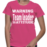 Warning Team Leader With An Attitude T-Shirt