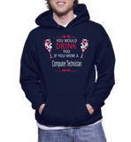 You Would Drink Too If You Were A Computer Technician Hoodie