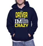 I'm A Driver That Means Im Cool Collected Passionate Crazy Hoodie
