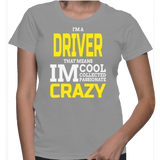 I'm A Driver That Means Im Cool Collected Passionate Crazy T-Shirt