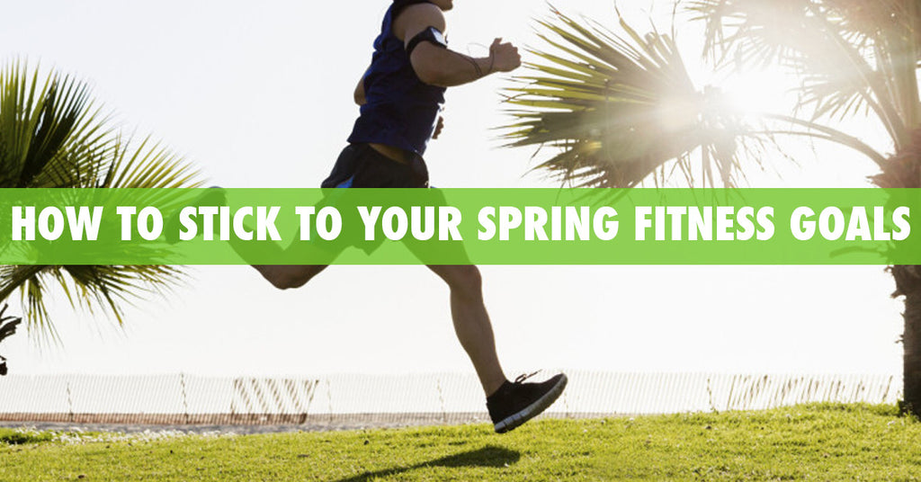 How to Stick to Your Spring Fitness Goals