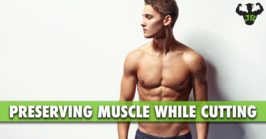 Preserving Muscle While Cutting