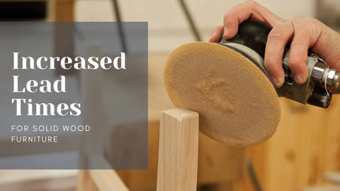 Increased Lead Times for Solid Wood Furniture