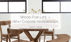 Wood For Life - Why Choose Hardwoods