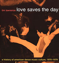 TIM LAWRENCE (Book) | Love Saves The Day: A History Of American Dance Music Culture, 1970-1979