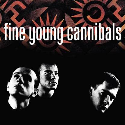 FINE YOUNG CANNIBALS | Fine Young Cannibals