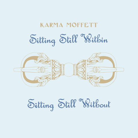 KARMA MOFFETT | Sitting Still Within