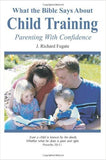 What the Bible Says About... Child Training: Parenting with Confidence