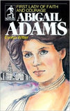 Abigail Adams: First Lady of Faith and Courage