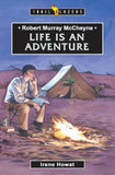 Robert Murray McCheyne: Life is an Adventure