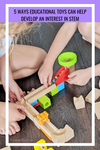 5 ways educational toys can help develop an interest in STEM