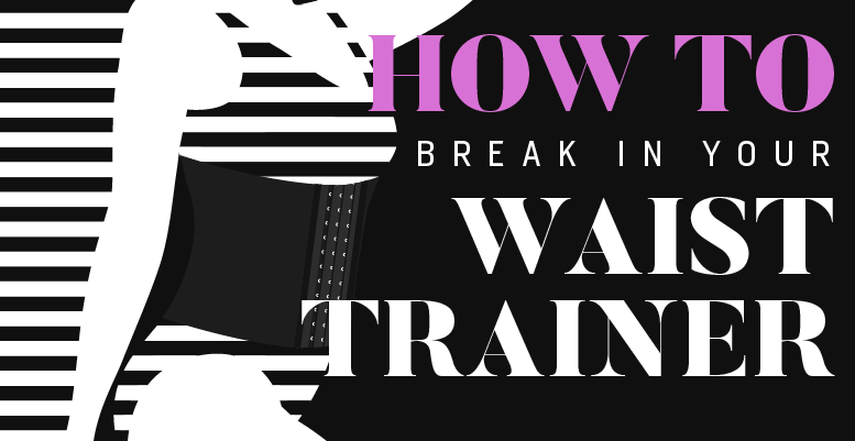How to Break in your Waist Trainer - Infographic